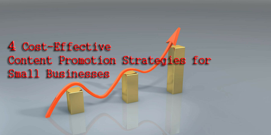 4 Cost-Effective Content Promotion Strategies for Small Businesses