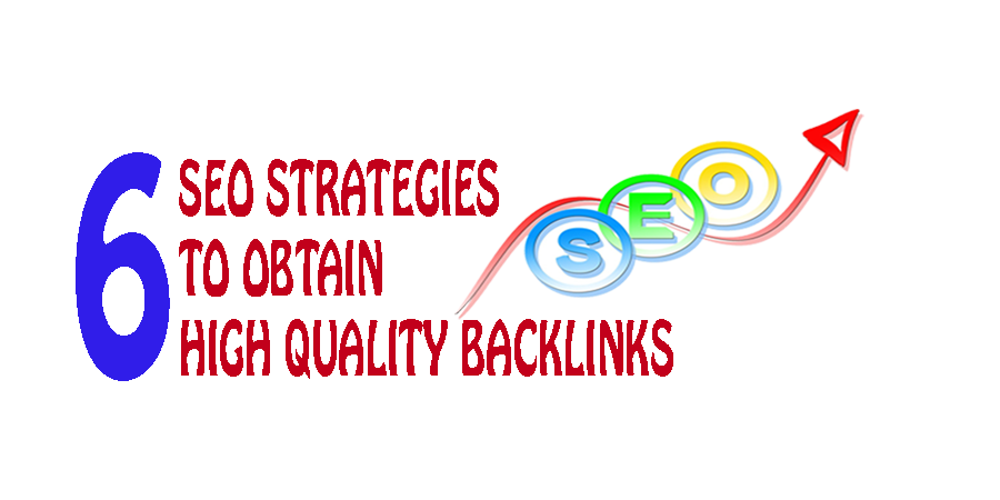 6 SEO Strategies To Obtain High Quality Backlinks