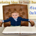 6 Content Marketing Ideas for Small Business Owners – #5 is an Important One Most Won't Follow